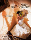 Wedding Photography : Advanced Tehcniques for Digital Photographers